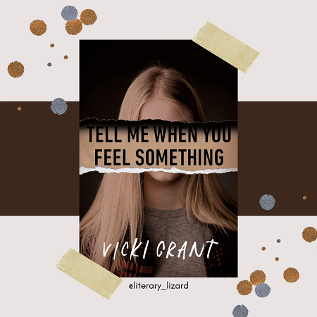 Tell Me When You Feel Something by Vicki Grant
