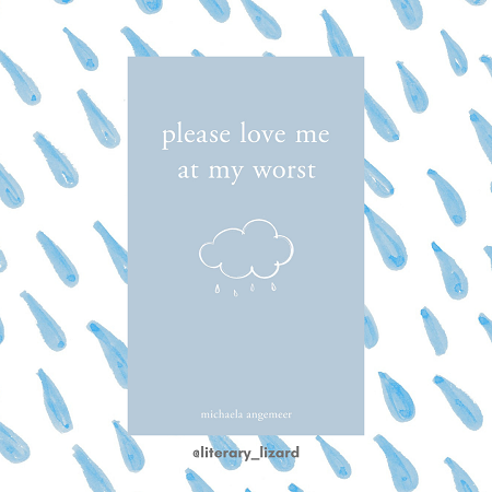 Please Love Me At My Worst by Michaela Angemeer